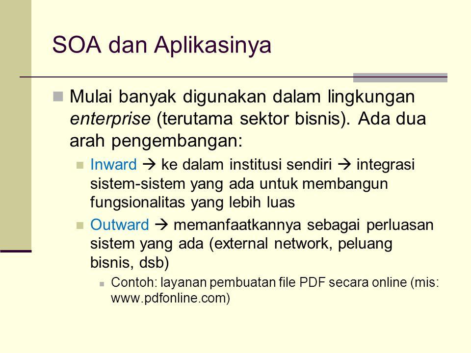 SOA dan Aplikasinya Mulai banyak digunakan dalam lingkungan enterprise (terutama sektor bisnis). Ada dua arah pengembangan: