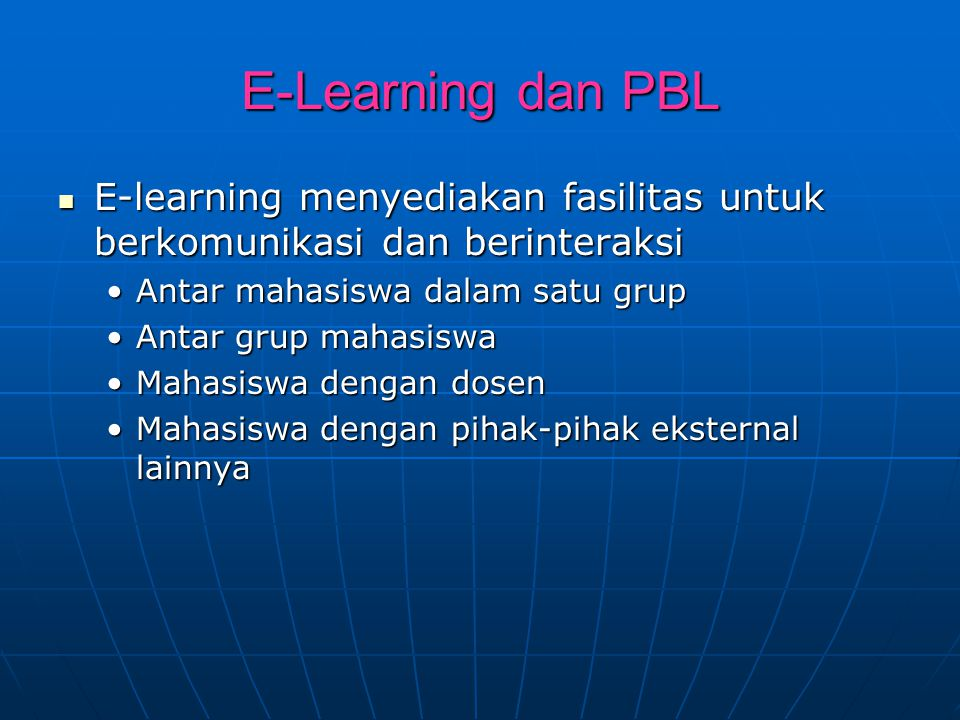 E-Learning dan PBL E-learning menyediakan fasilitas untuk berkomunikasi dan berinteraksi. Antar mahasiswa dalam satu grup.