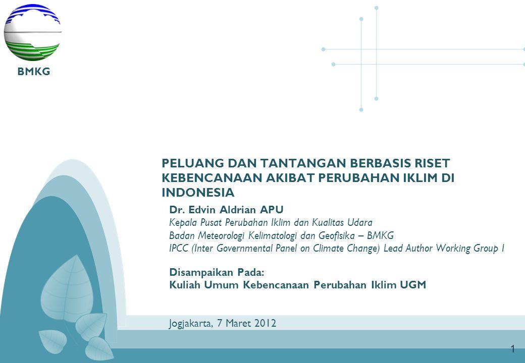 BMKG Dr. Edvin Aldrian APU. Kepala Pusat Perubahan Iklim dan Kualitas Udara. Badan Meteorologi Kelimatologi dan Geofisika – BMKG.