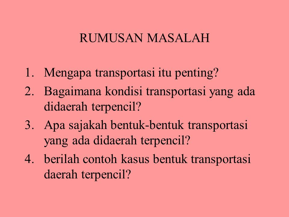 RUMUSAN MASALAH Mengapa transportasi itu penting Bagaimana kondisi transportasi yang ada didaerah terpencil