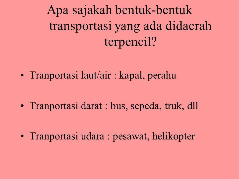 Apa sajakah bentuk-bentuk transportasi yang ada didaerah terpencil