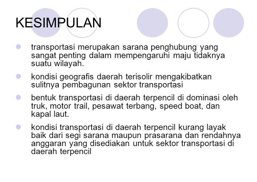 KESIMPULAN transportasi merupakan sarana penghubung yang sangat penting dalam mempengaruhi maju tidaknya suatu wilayah.