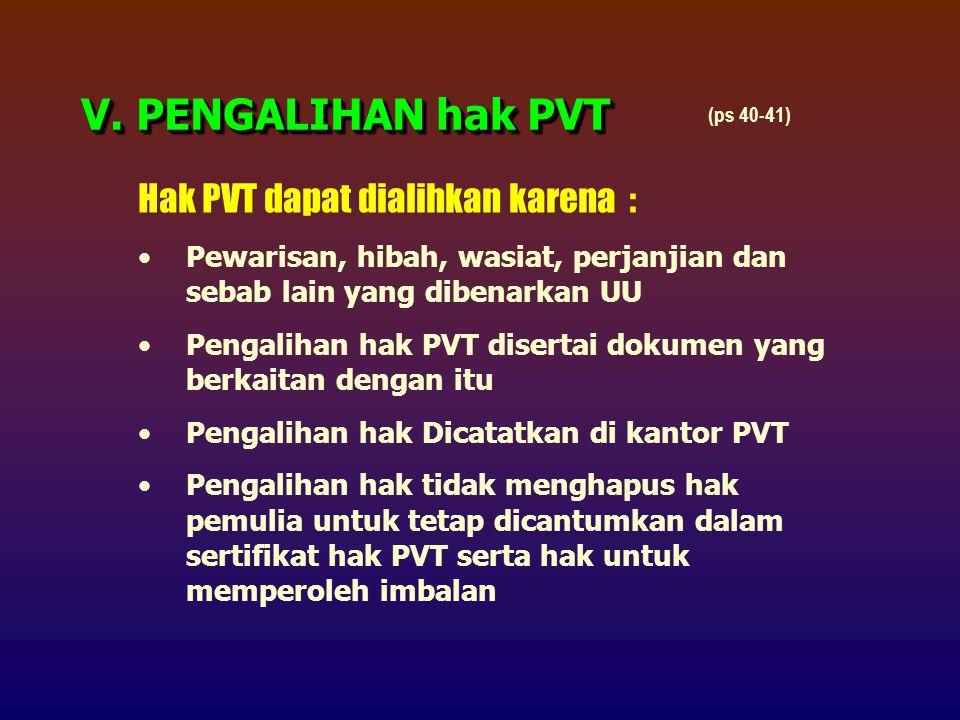 V. PENGALIHAN hak PVT Hak PVT dapat dialihkan karena :