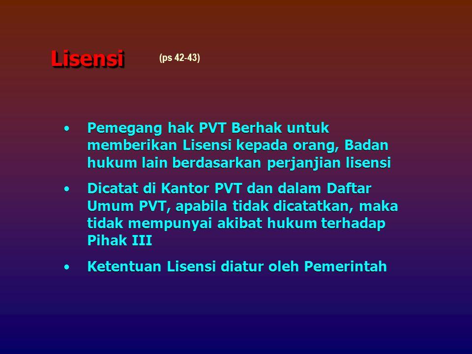 Lisensi (ps 42-43) Pemegang hak PVT Berhak untuk memberikan Lisensi kepada orang, Badan hukum lain berdasarkan perjanjian lisensi.