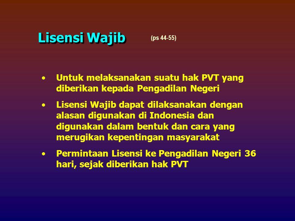 Lisensi Wajib (ps 44-55) Untuk melaksanakan suatu hak PVT yang diberikan kepada Pengadilan Negeri.