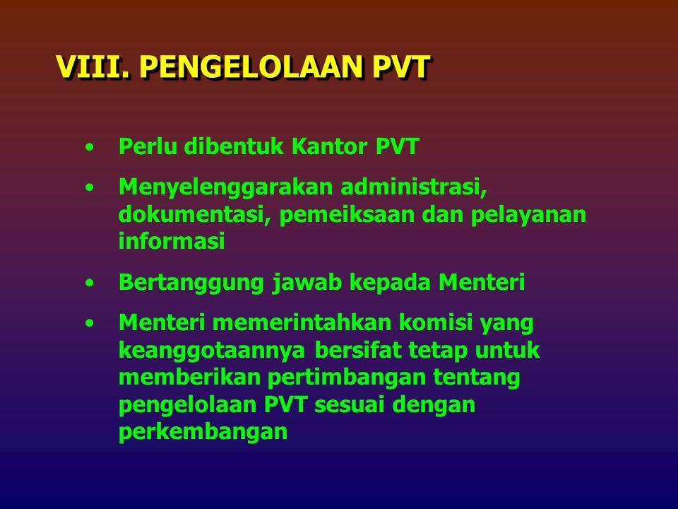 VIII. PENGELOLAAN PVT Perlu dibentuk Kantor PVT
