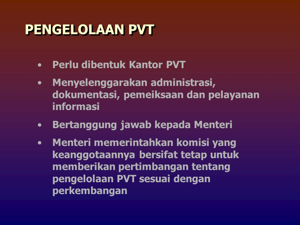PENGELOLAAN PVT Perlu dibentuk Kantor PVT