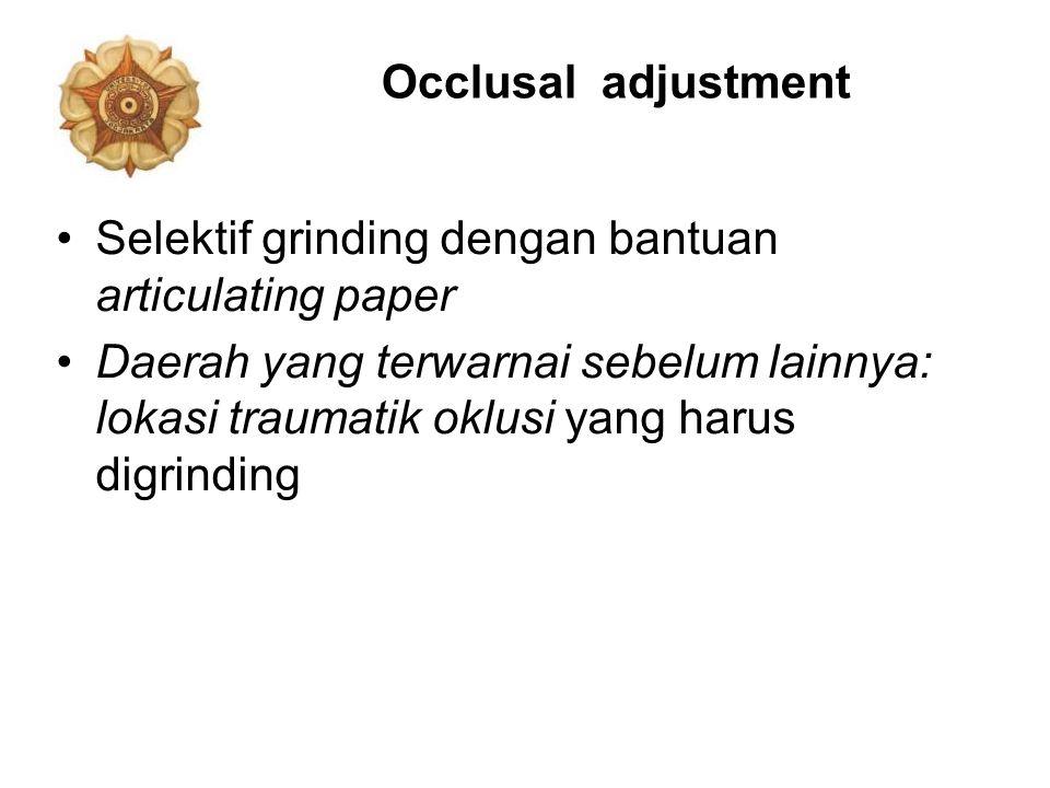 Occlusal adjustment Selektif grinding dengan bantuan articulating paper.