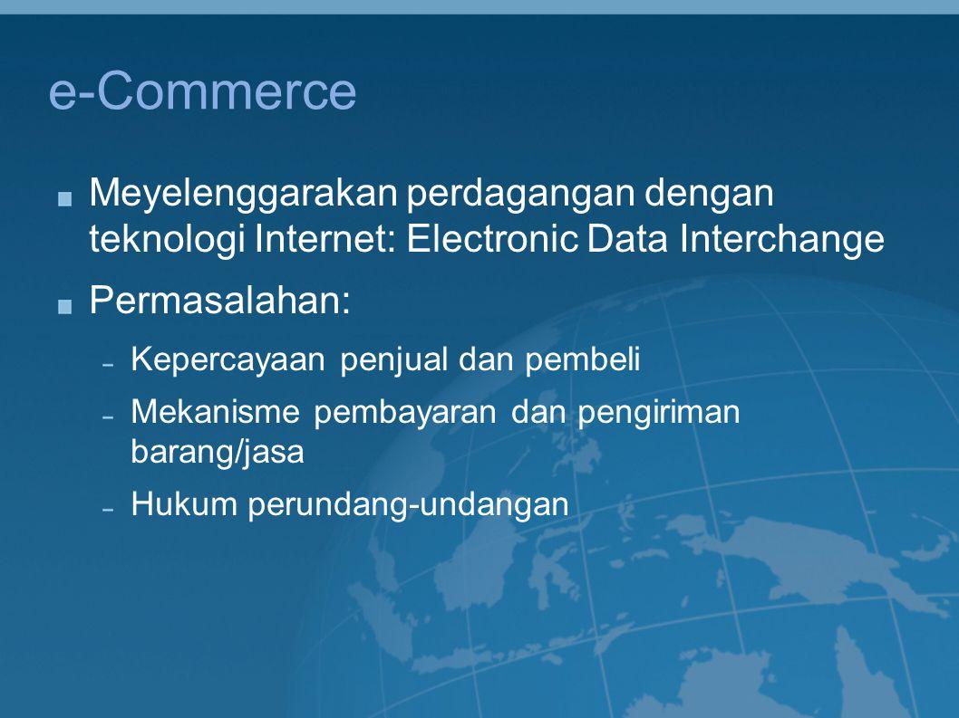 e-Commerce Meyelenggarakan perdagangan dengan teknologi Internet: Electronic Data Interchange. Permasalahan: