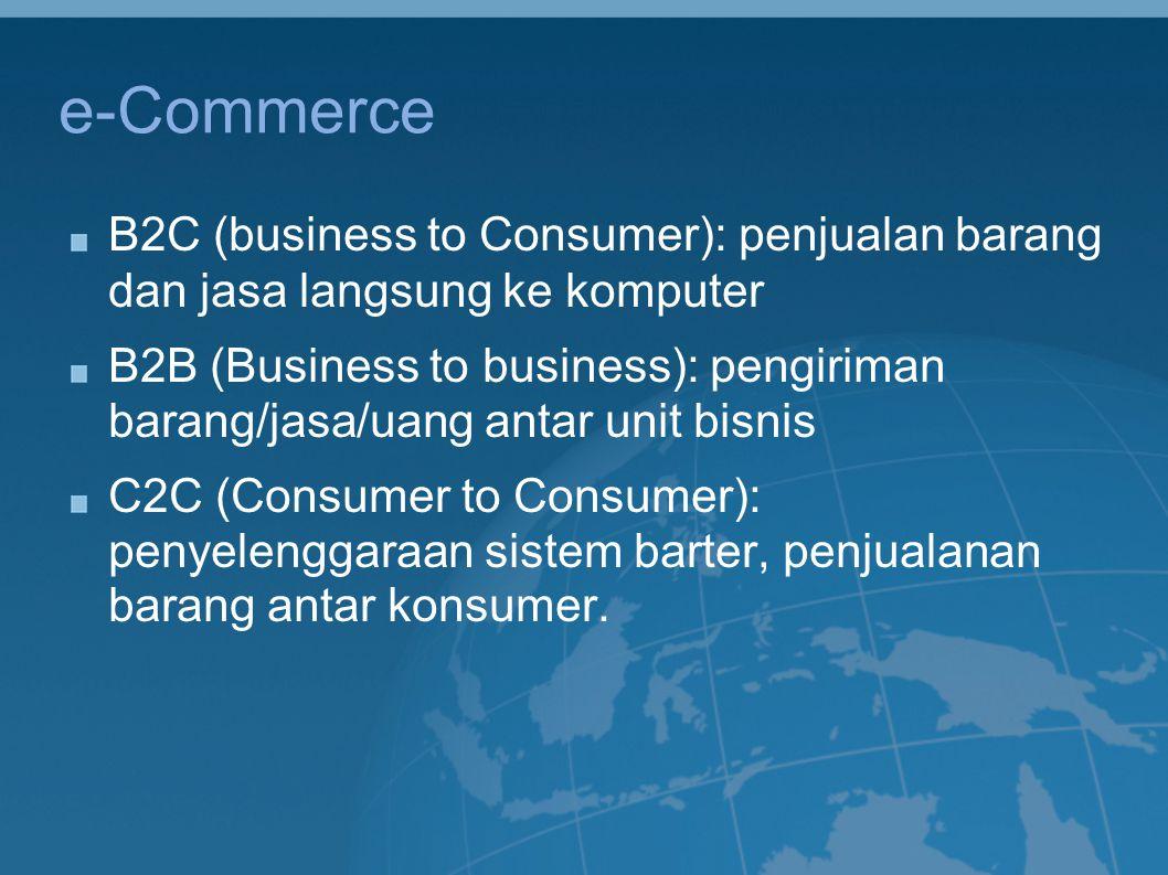 e-Commerce B2C (business to Consumer): penjualan barang dan jasa langsung ke komputer.