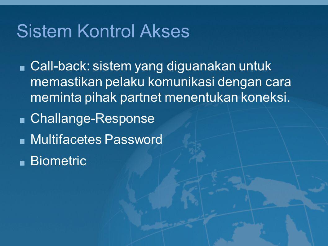 Sistem Kontrol Akses Call-back: sistem yang diguanakan untuk memastikan pelaku komunikasi dengan cara meminta pihak partnet menentukan koneksi.