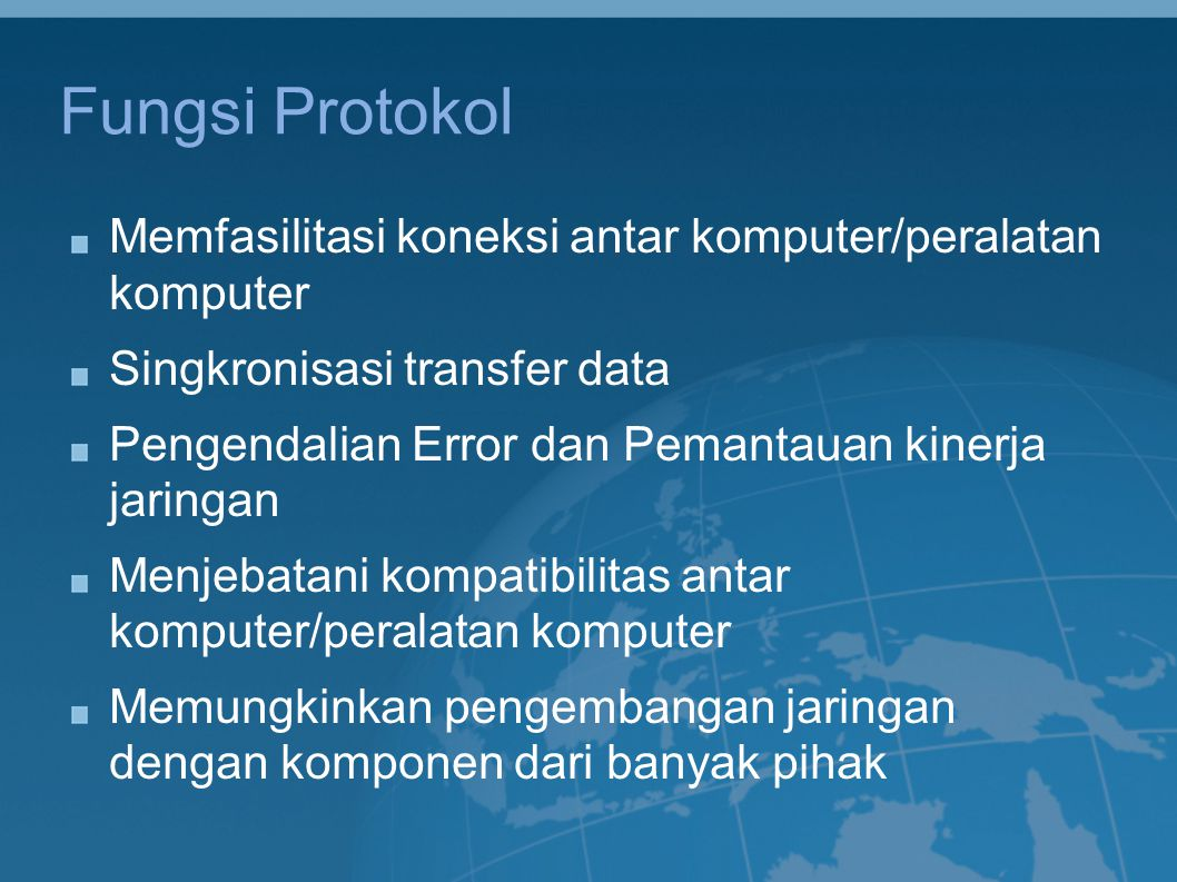 Fungsi Protokol Memfasilitasi koneksi antar komputer/peralatan komputer. Singkronisasi transfer data.