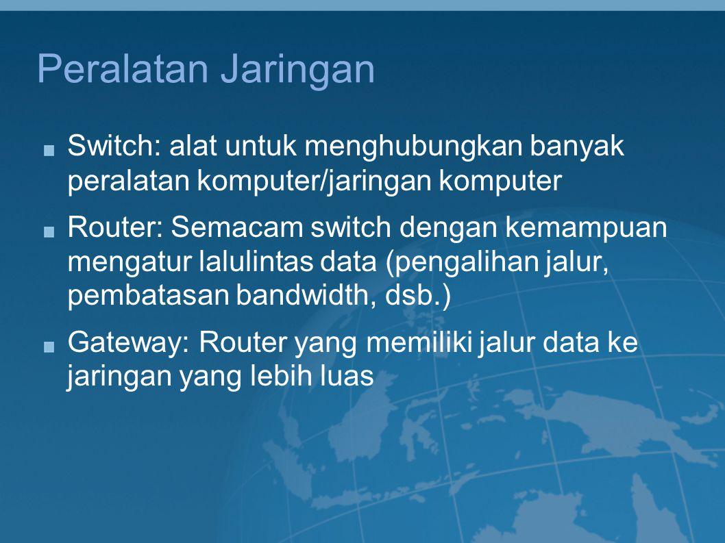 Peralatan Jaringan Switch: alat untuk menghubungkan banyak peralatan komputer/jaringan komputer.