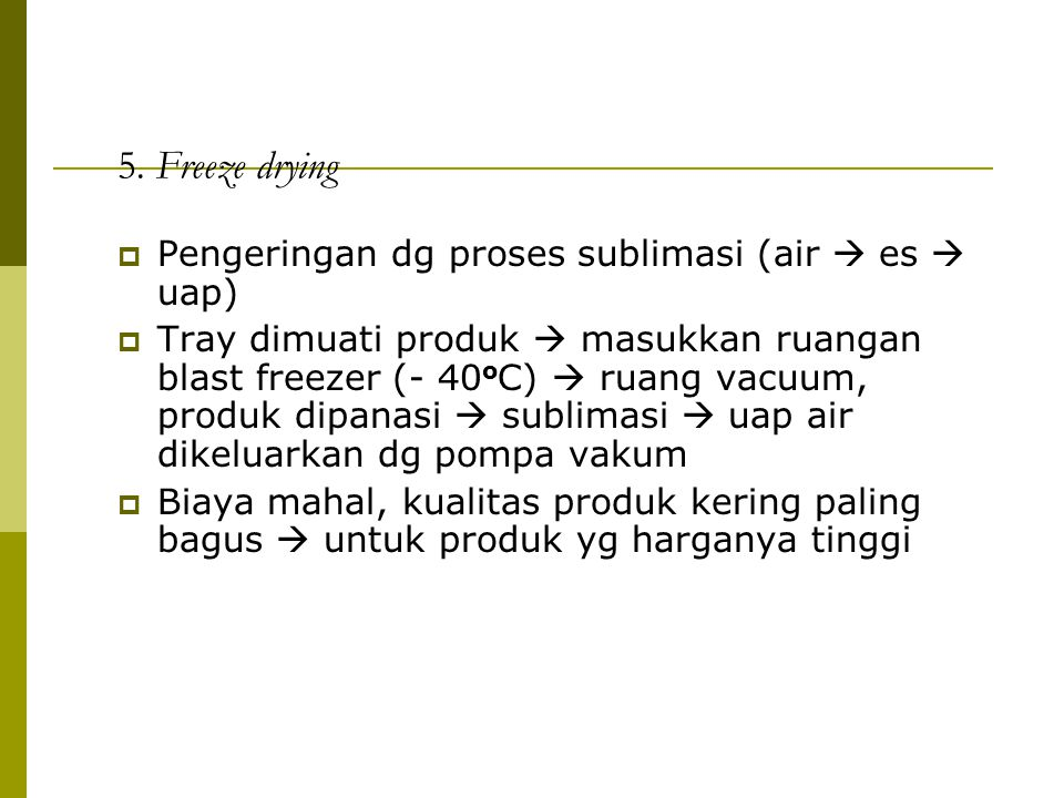 5. Freeze drying Pengeringan dg proses sublimasi (air  es  uap)