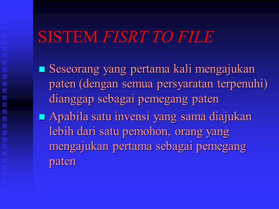 SISTEM FISRT TO FILE Seseorang yang pertama kali mengajukan paten (dengan semua persyaratan terpenuhi) dianggap sebagai pemegang paten.
