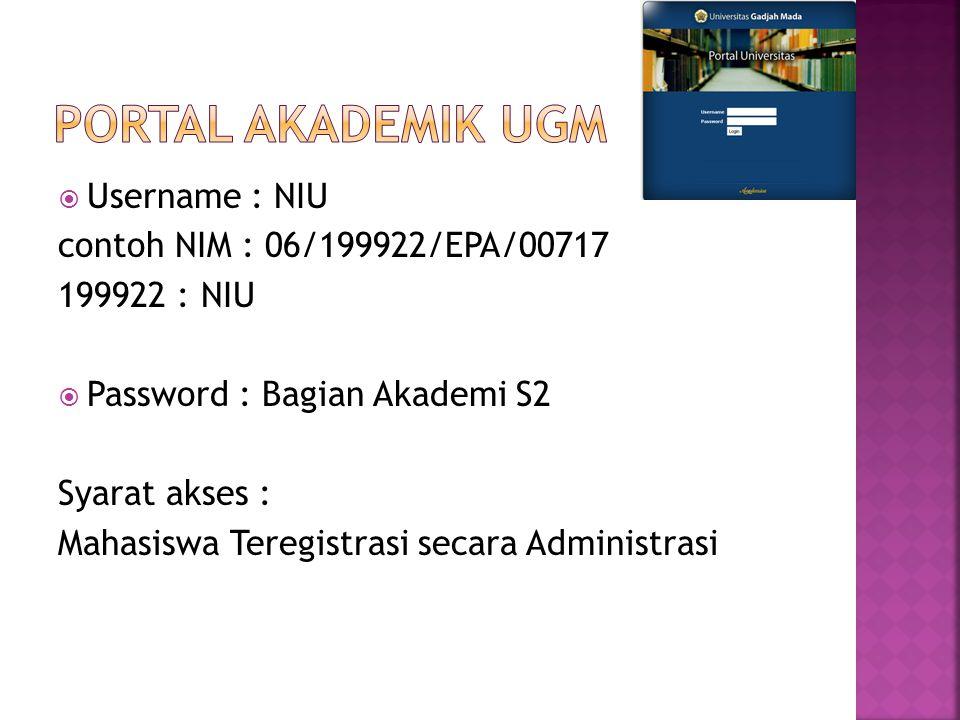 PORTAL AKADEMIK UGM Username : NIU contoh NIM : 06/199922/EPA/00717