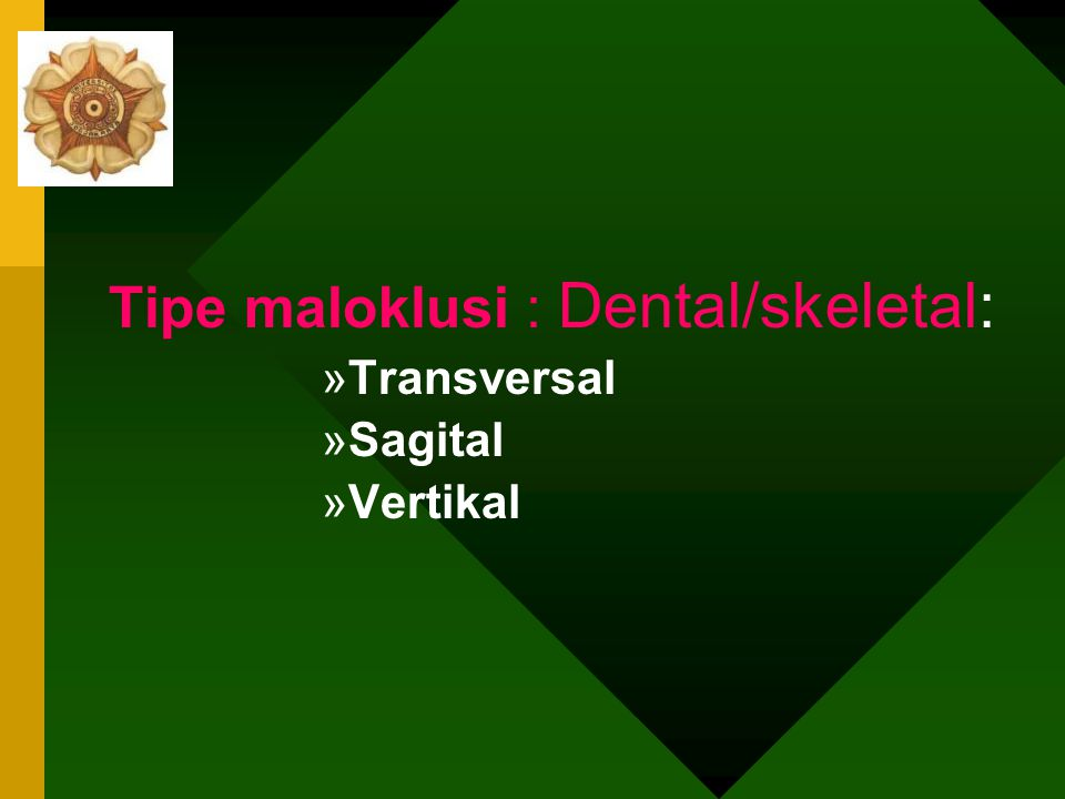 Tipe maloklusi : Dental/skeletal: