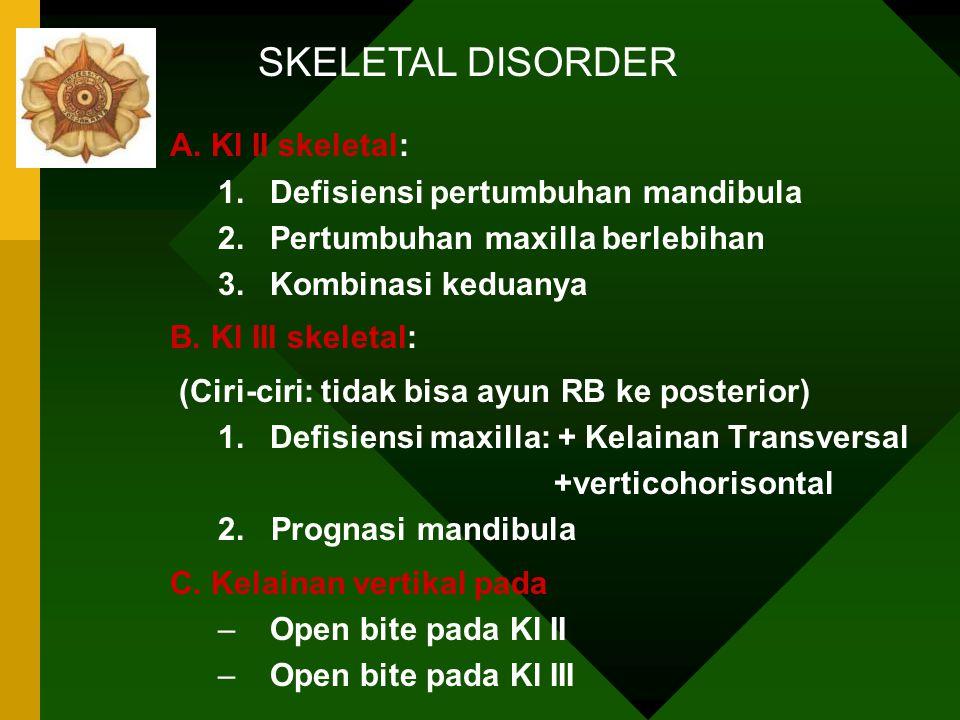 SKELETAL DISORDER A. Kl II skeletal: Defisiensi pertumbuhan mandibula