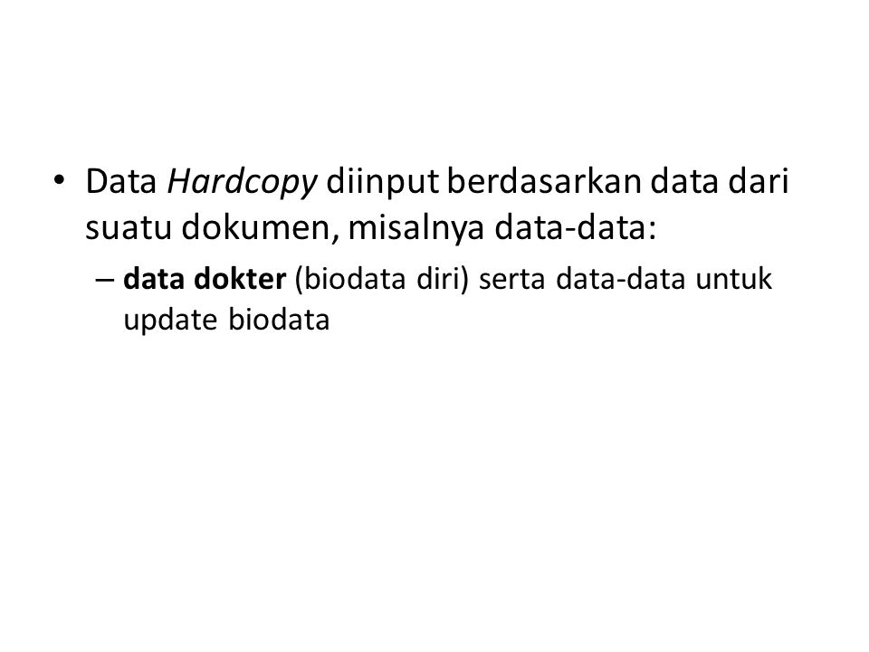 Data Hardcopy diinput berdasarkan data dari suatu dokumen, misalnya data-data:
