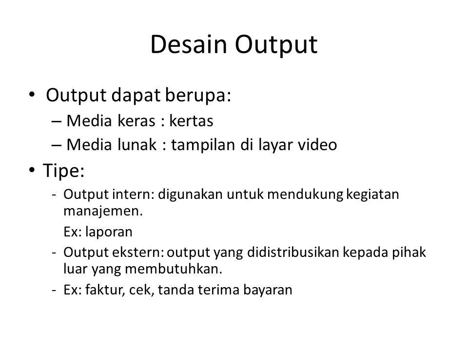 Desain Output Output dapat berupa: Tipe: Media keras : kertas