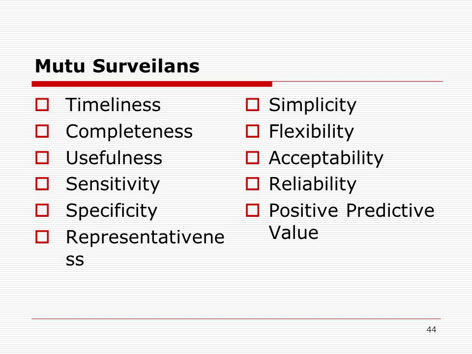 Mutu Surveilans Timeliness. Completeness. Usefulness. Sensitivity. Specificity. Representativeness.