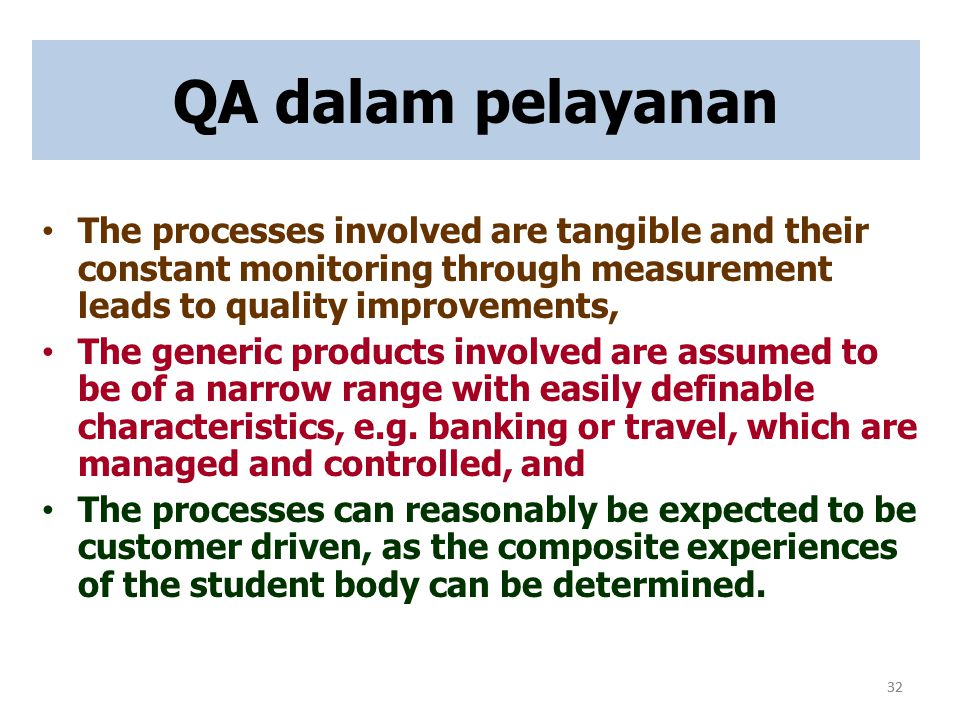QA dalam pelayanan The processes involved are tangible and their constant monitoring through measurement leads to quality improvements,