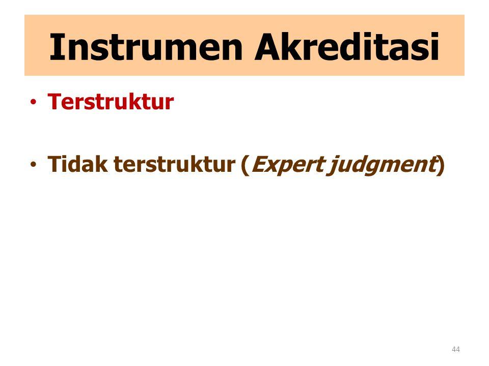 Instrumen Akreditasi Terstruktur Tidak terstruktur (Expert judgment)