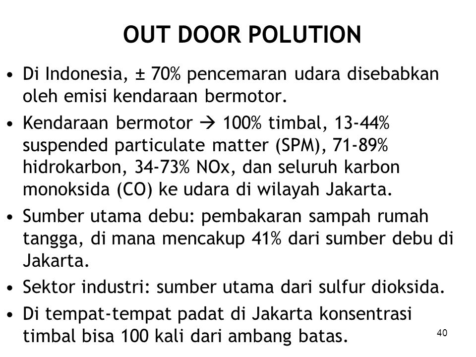 OUT DOOR POLUTION Di Indonesia, ± 70% pencemaran udara disebabkan oleh emisi kendaraan bermotor.