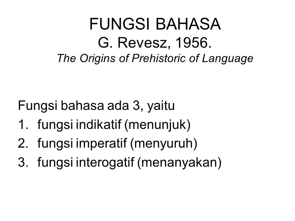 FUNGSI BAHASA G. Revesz, 1956. The Origins of Prehistoric of Language