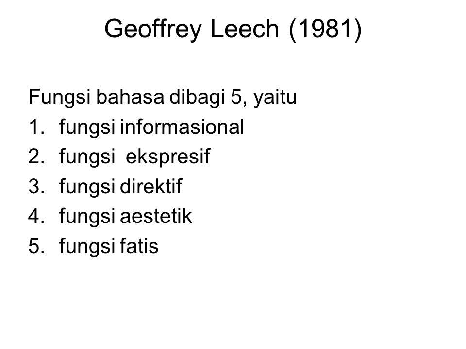 Geoffrey Leech (1981) Fungsi bahasa dibagi 5, yaitu
