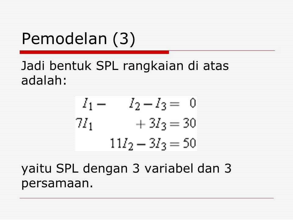 Pemodelan (3) Jadi bentuk SPL rangkaian di atas adalah:
