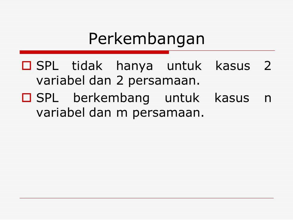 Perkembangan SPL tidak hanya untuk kasus 2 variabel dan 2 persamaan.