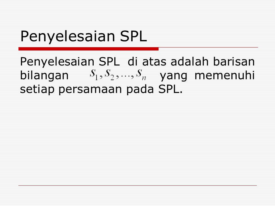 Penyelesaian SPL Penyelesaian SPL di atas adalah barisan bilangan yang memenuhi setiap persamaan pada SPL.