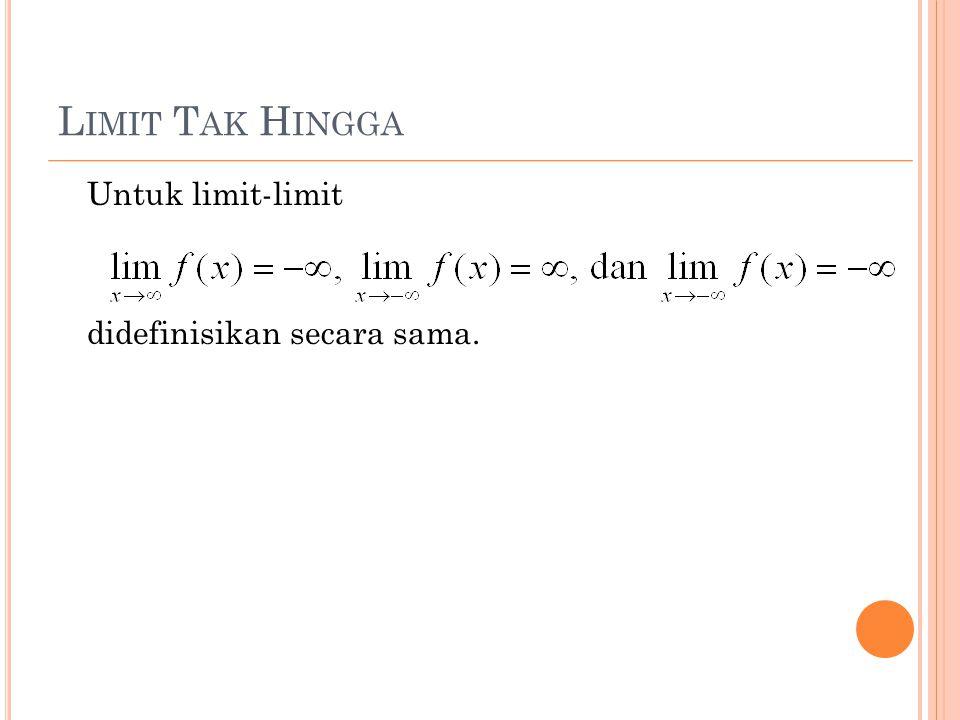 Limit Tak Hingga Untuk limit-limit didefinisikan secara sama.