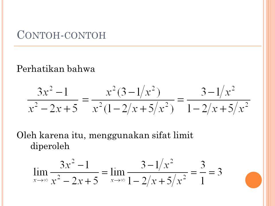 Contoh-contoh Perhatikan bahwa Oleh karena itu, menggunakan sifat limit diperoleh