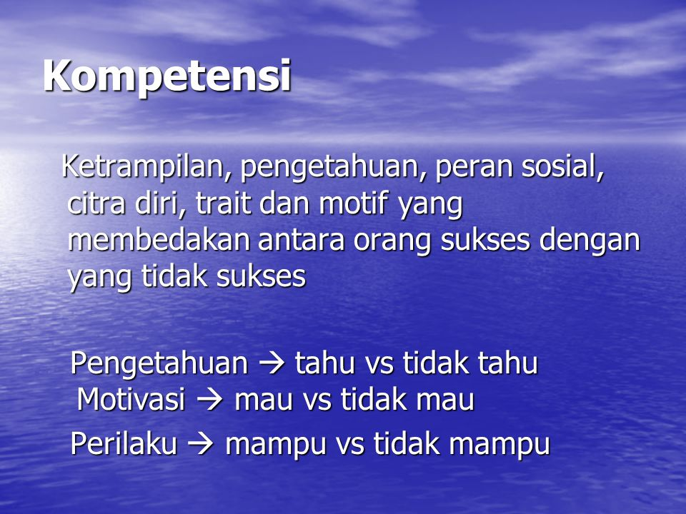 Kompetensi Ketrampilan, pengetahuan, peran sosial, citra diri, trait dan motif yang membedakan antara orang sukses dengan yang tidak sukses.