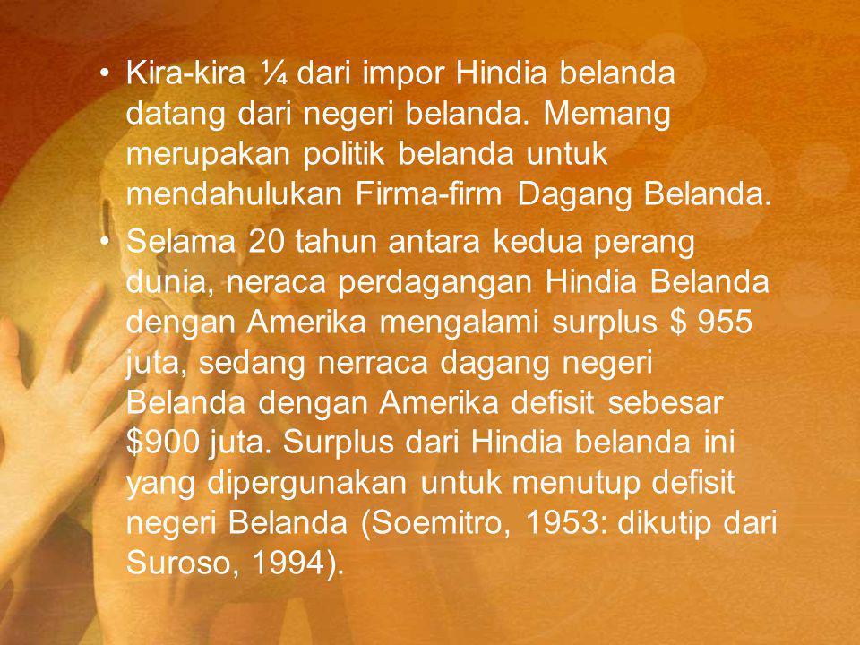 Kira-kira ¼ dari impor Hindia belanda datang dari negeri belanda
