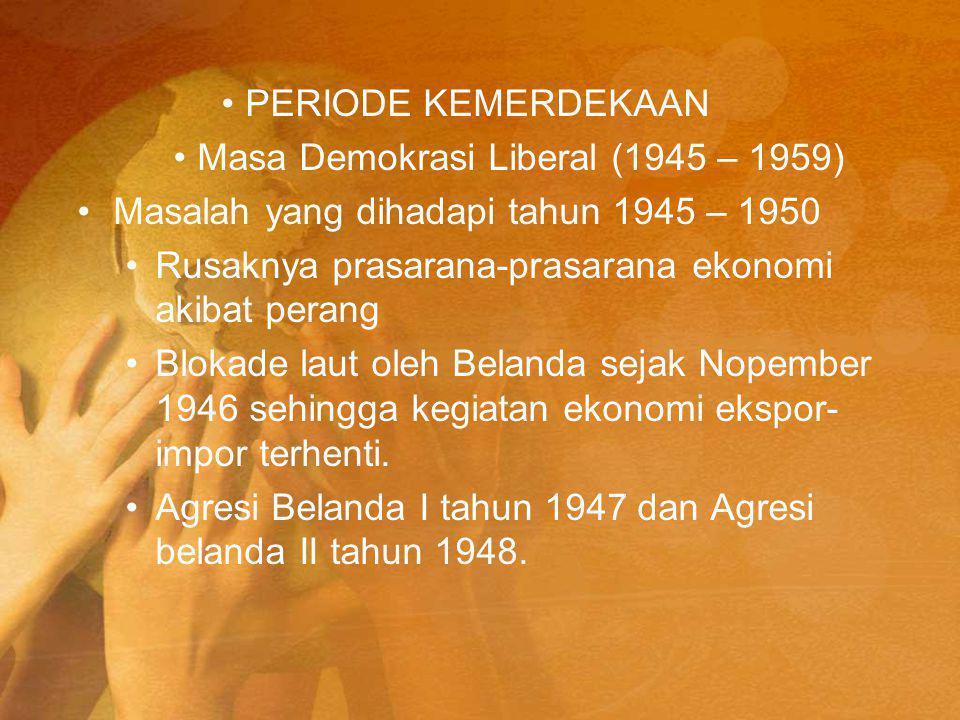 PERIODE KEMERDEKAAN Masa Demokrasi Liberal (1945 – 1959) Masalah yang dihadapi tahun 1945 – 1950.