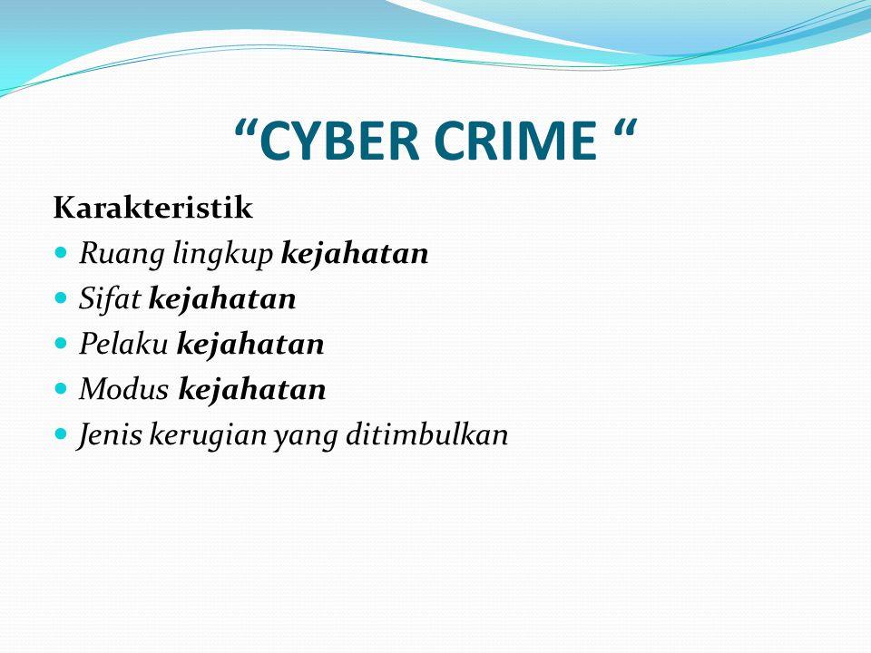 CYBER CRIME Karakteristik Ruang lingkup kejahatan Sifat kejahatan