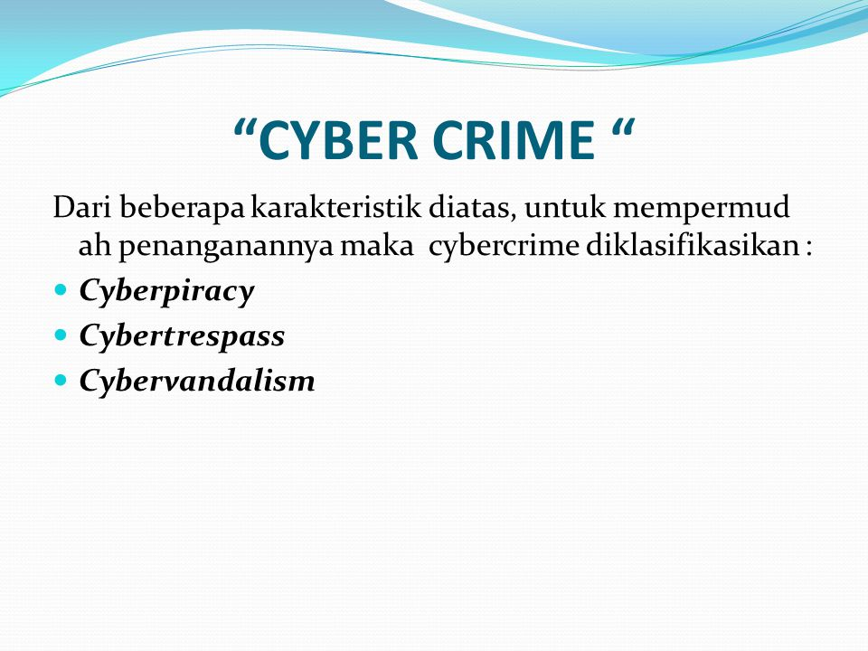 CYBER CRIME Dari beberapa karakteristik diatas, untuk mempermud ah penanganannya maka cybercrime diklasifikasikan :