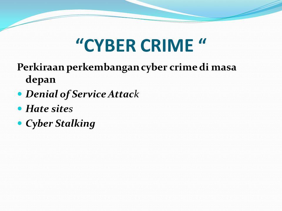 CYBER CRIME Perkiraan perkembangan cyber crime di masa depan