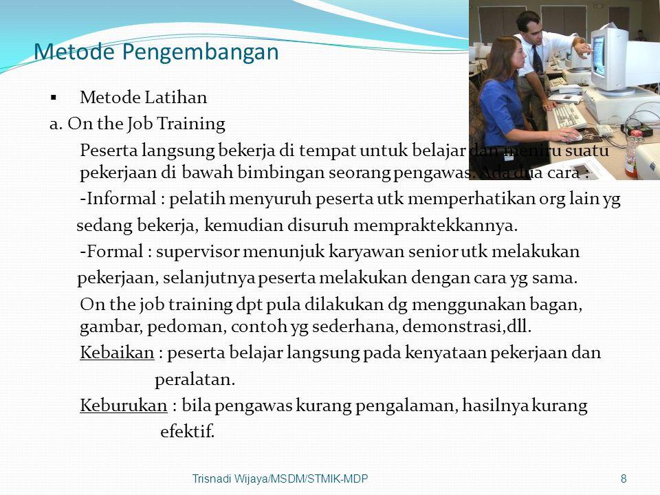 Metode Pengembangan Metode Latihan a. On the Job Training