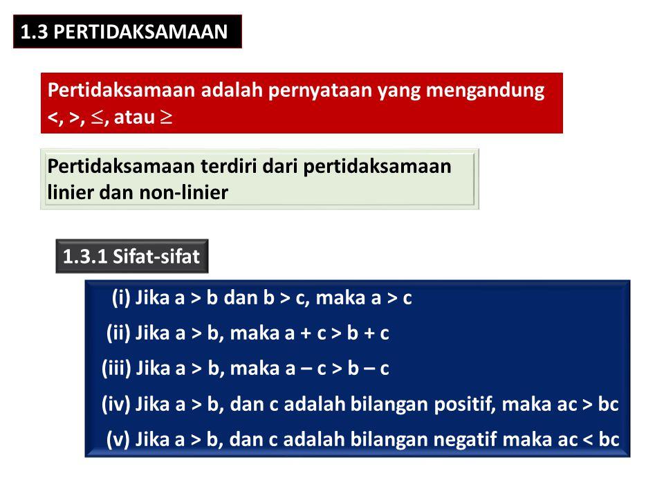 1.3 PERTIDAKSAMAAN Pertidaksamaan adalah pernyataan yang mengandung. <, >, , atau  Pertidaksamaan terdiri dari pertidaksamaan.