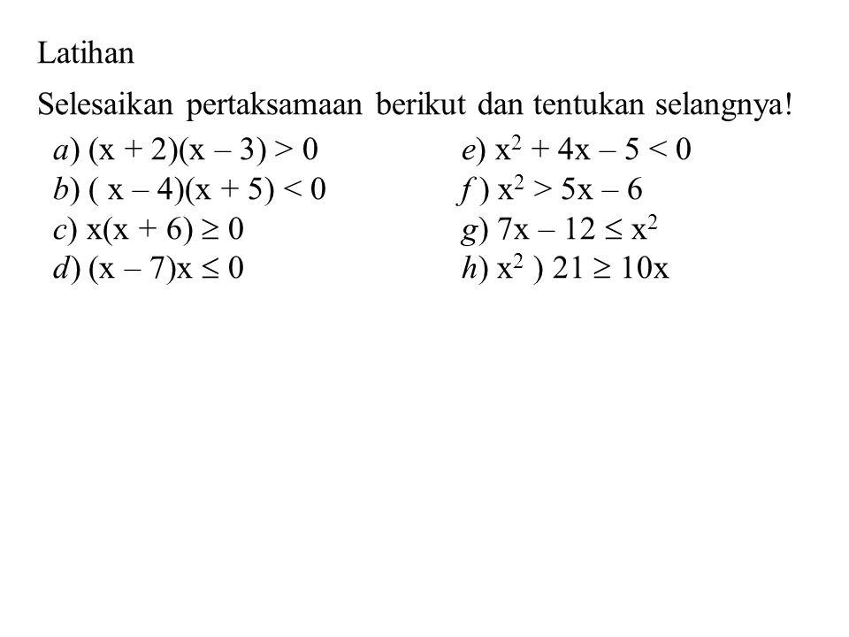 Latihan Selesaikan pertaksamaan berikut dan tentukan selangnya! a) (x + 2)(x – 3) > 0 e) x2 + 4x – 5 < 0.