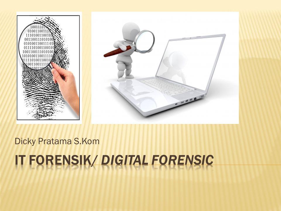 IT FORENSIK/ DIGITAL FORENSIC
