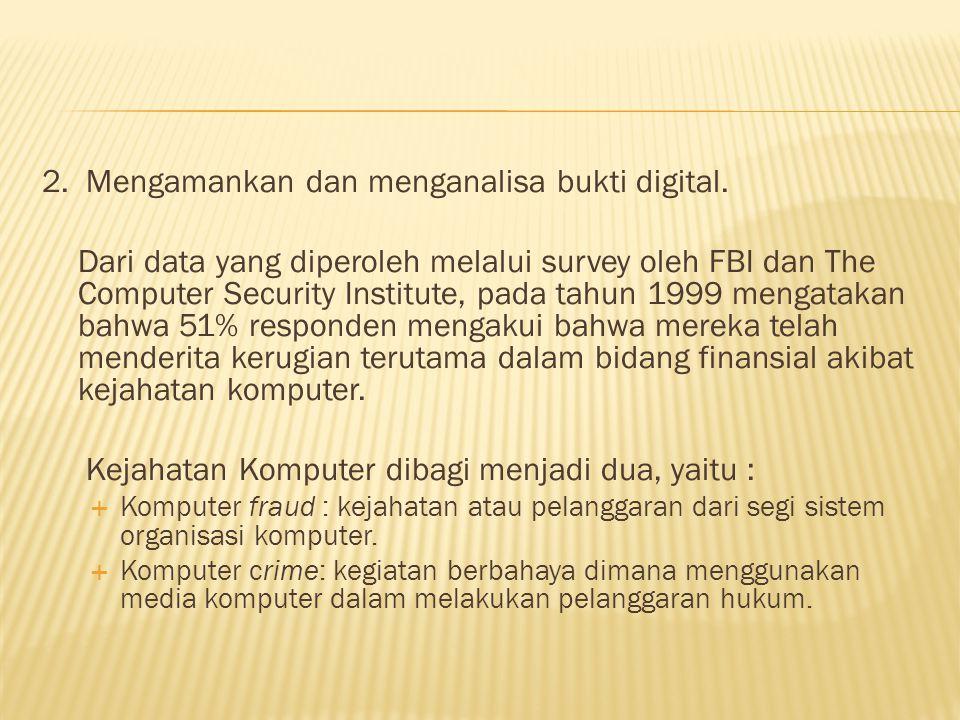 2. Mengamankan dan menganalisa bukti digital.