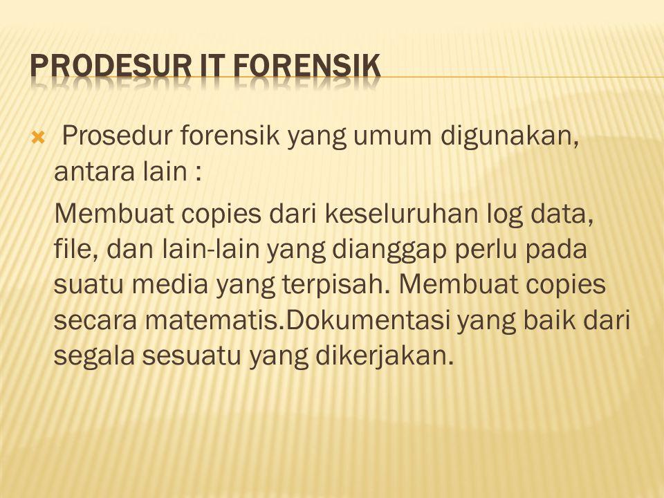 Prodesur IT Forensik Prosedur forensik yang umum digunakan, antara lain :