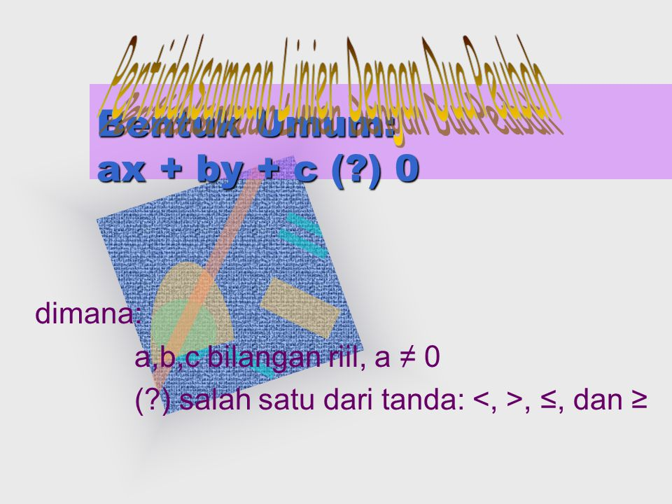 Bentuk Umum: ax + by + c ( ) 0