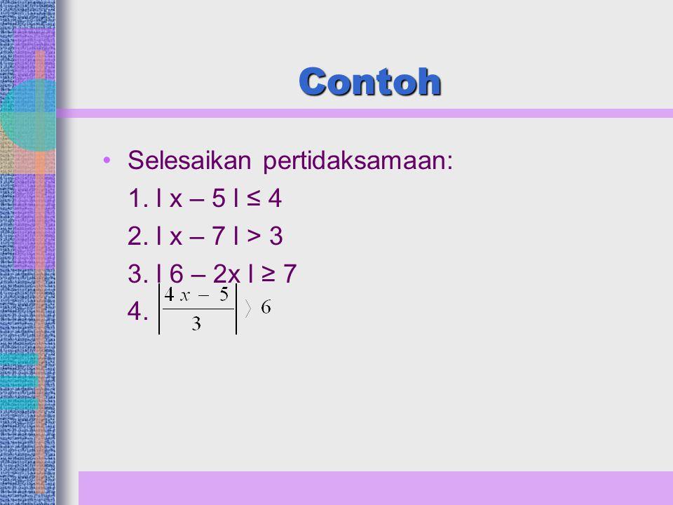Contoh Selesaikan pertidaksamaan: 1. l x – 5 l ≤ 4 2. l x – 7 l > 3