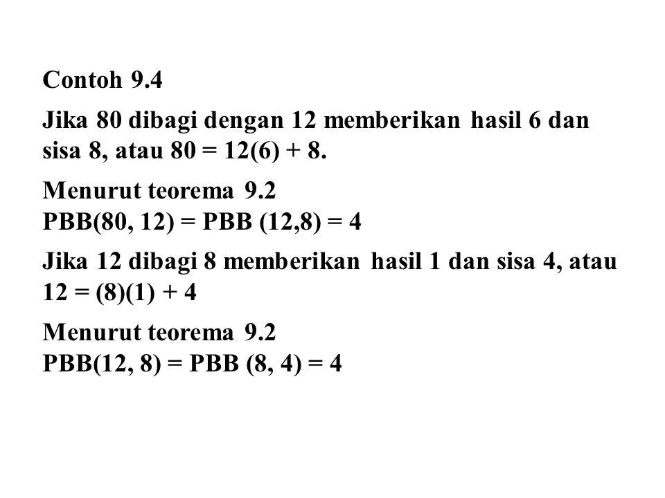 Contoh 9.4 Jika 80 dibagi dengan 12 memberikan hasil 6 dan. sisa 8, atau 80 = 12(6) + 8. Menurut teorema 9.2.